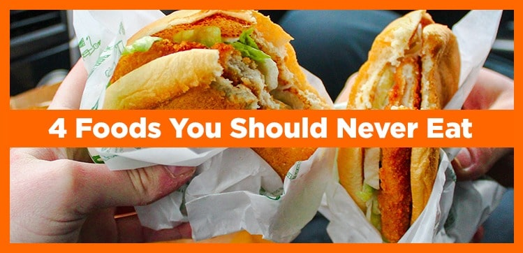 4 Foods You Should Never Eat